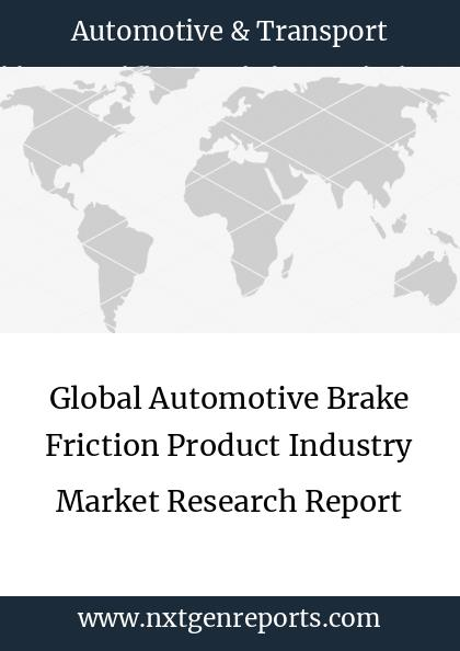 Global Automotive Brake Friction Product Industry Market Research Report