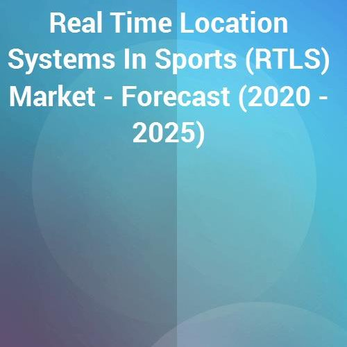 Real Time Location Systems in Sports (RTLS) MARKET RESEARCH REPORT 2020-2025